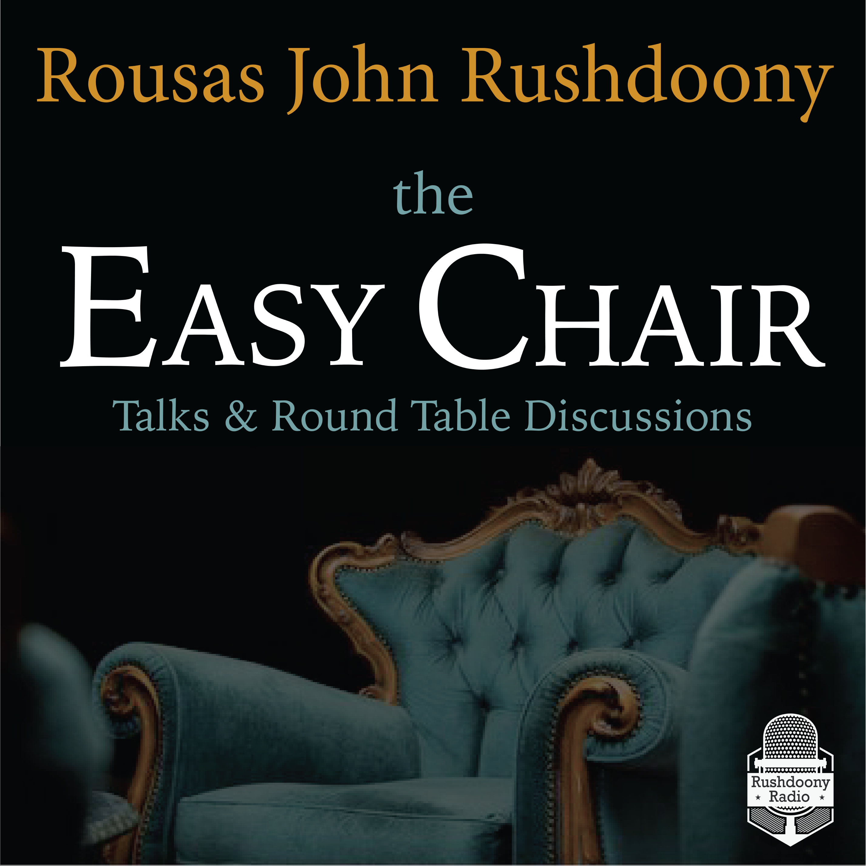 The Easy Chair | Rushdoony Radio
