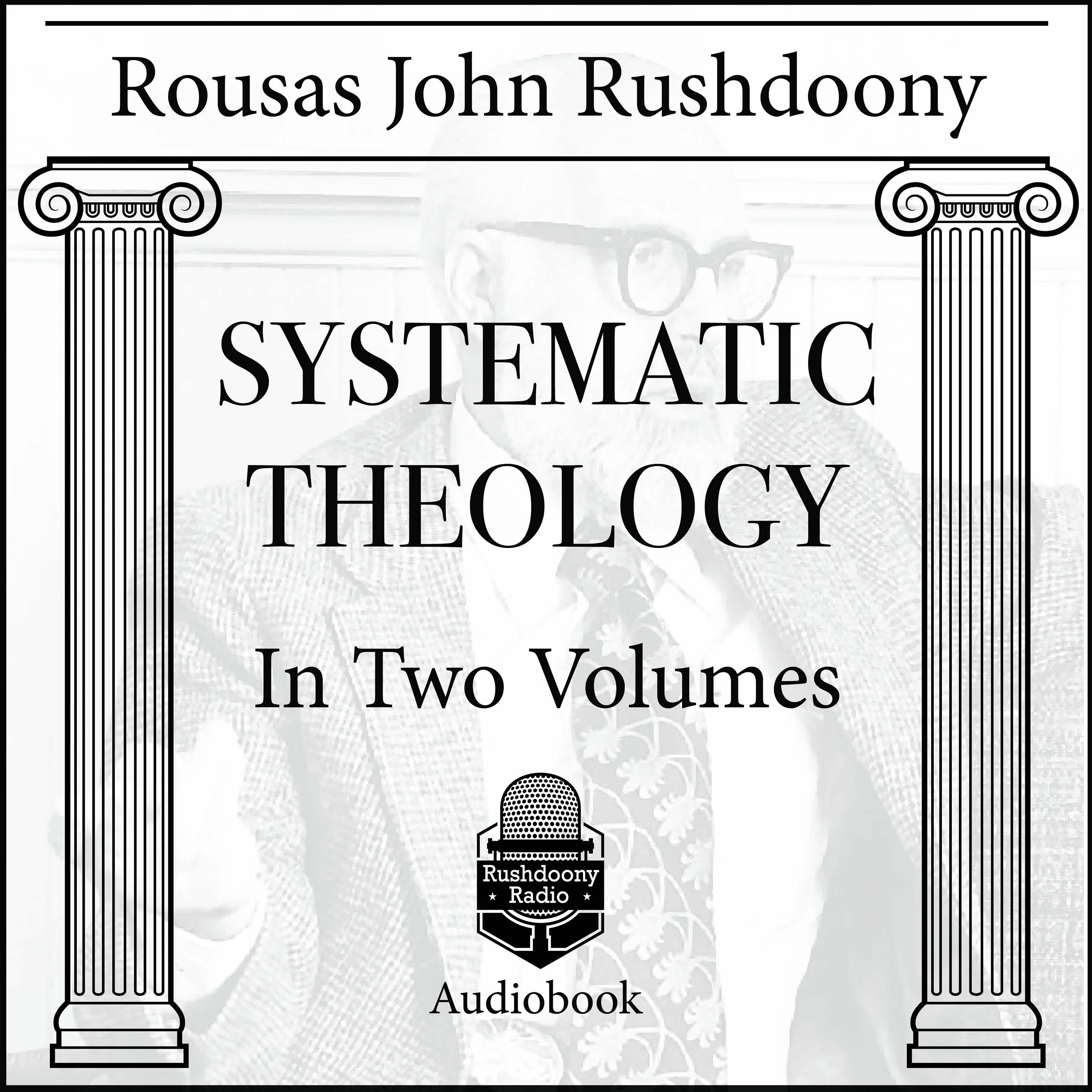 Systematic Theology   Rushdoony Radio