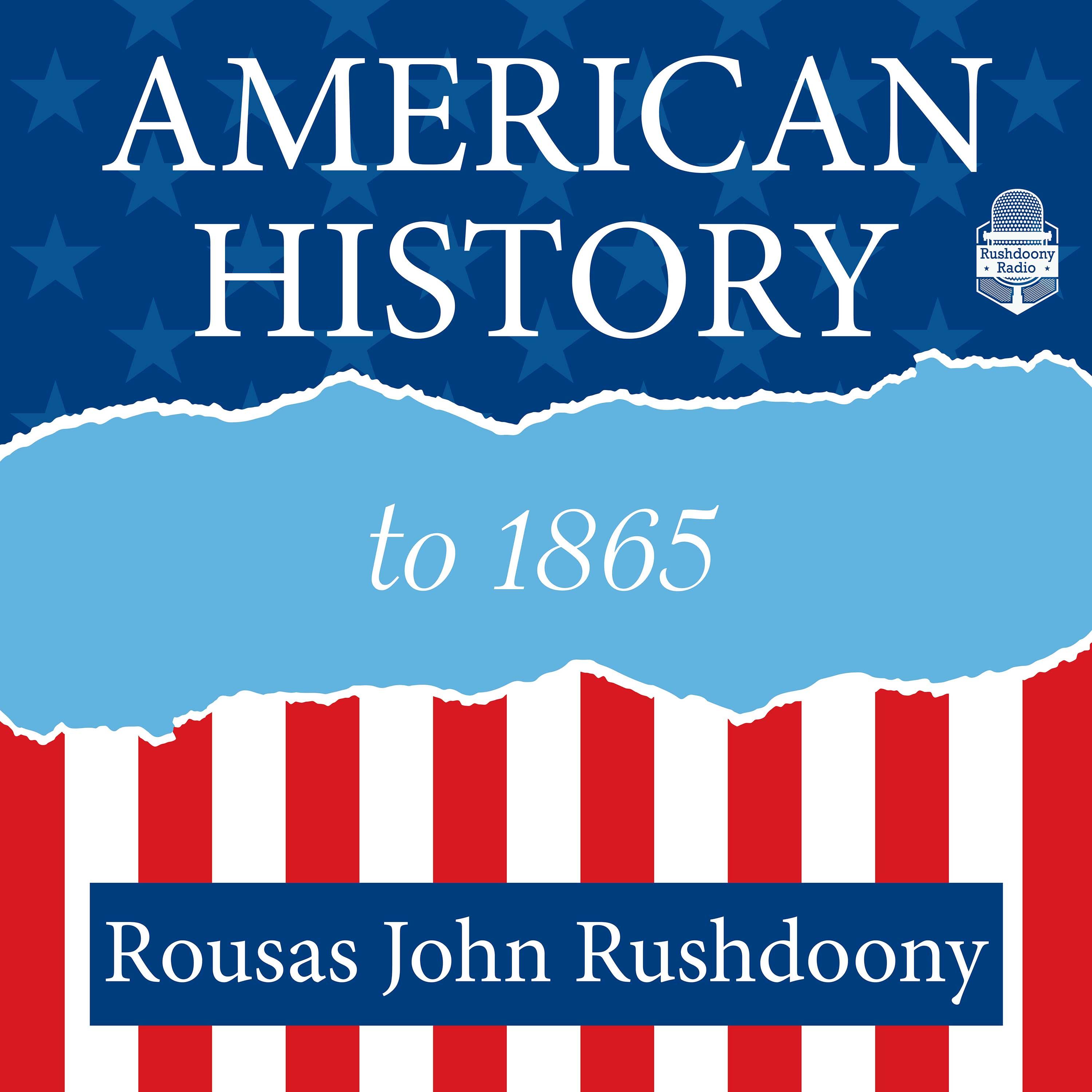 American History to 1865 | Rushdoony Radio