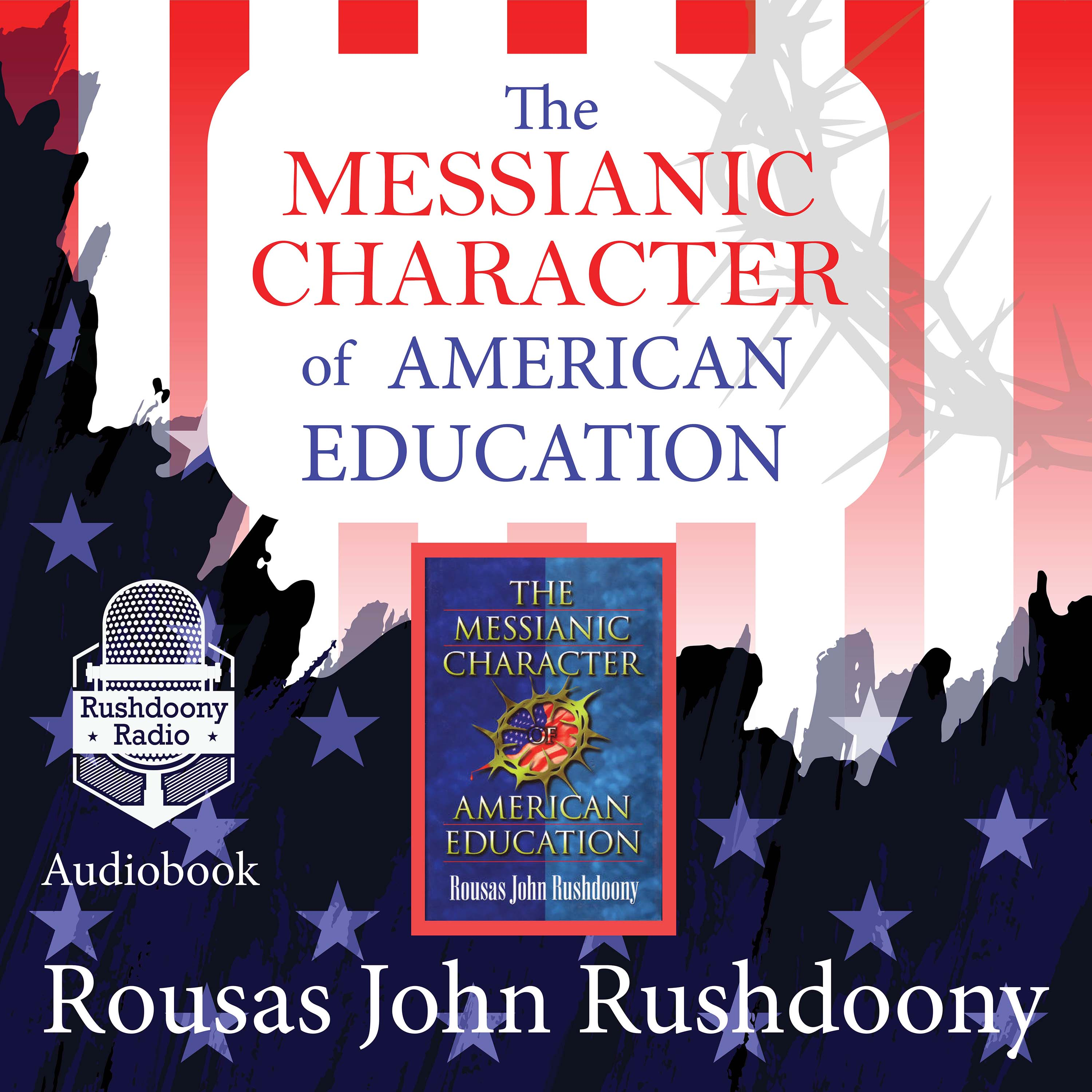The Messianic Character of American Education | Rushdoony Radio